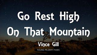 Vince Gill - Go Rest High On That Mountain (Lyrics)