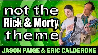 NOT the Rick and Morty Theme - Jason Paige w/ Eric Calderone