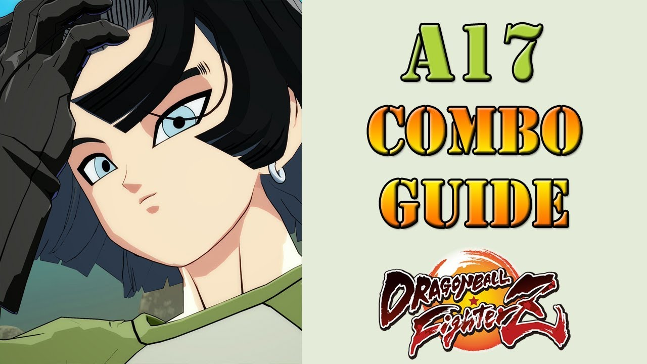 Dragon Ball Fighterz Android 17 Combo Guide Youtube