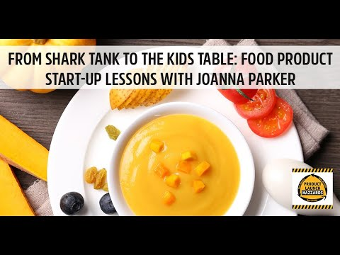 From Shark Tank To The Kids Table: Food Product Start-Up Lessons with Joanna Parker