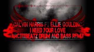 Calvin Harris ft. Ellie Goulding - I need your love (ArctixBeatz DnB-Remix) 2013 [Free Download]
