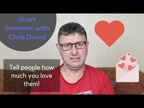 Short Sermons with Chris Dowd: Please. Tell People How Much You Love Them!