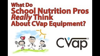 What do School Nutrition Pros Really Thing about CVap Equipment?