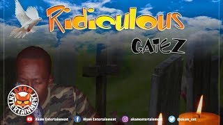 Gatez - Ridiculous [Gondlence Riddim] April 2019