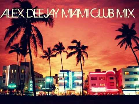 ALEX DEEJAY MIAMI CLUB MIX  EPISODE 4