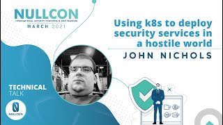 Using k8s to deploy security services in a hostile world |John Nichols | Nullcon Conference Mar 2021