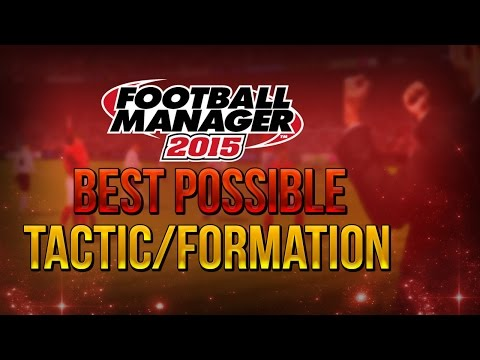 FOOTBALL MANAGER 15 - BEST POSSIBLE FORMATION / TACTIC