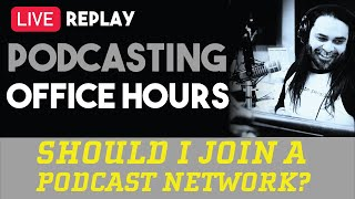 🔔 Podcast Office Hours: Should I Join A Podcast Network, Growing Your Podcast and Picking a Niche