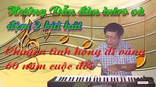 Hướng dẫn đàn intro và đệm 2 bài hát:Chuyện tình không dĩ vãng-60 năm cuộc đời