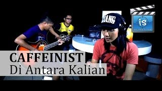 Caffeinist - Di Antara Kalian by D-Masiv (Cover)