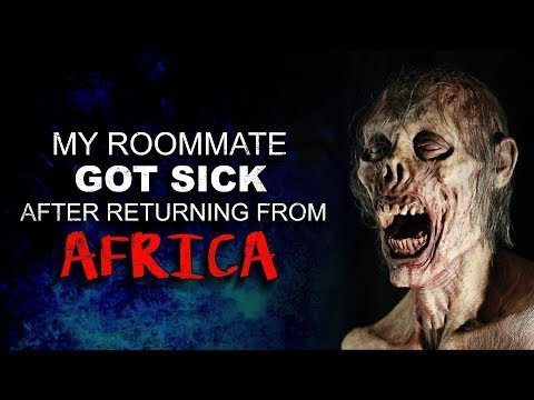 """My Roommate Got Sick After Returning from Africa"" Creepypasta"