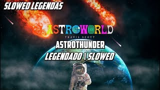 Travis Scott - ASTROTHUNDER [Legendado | Slowed]