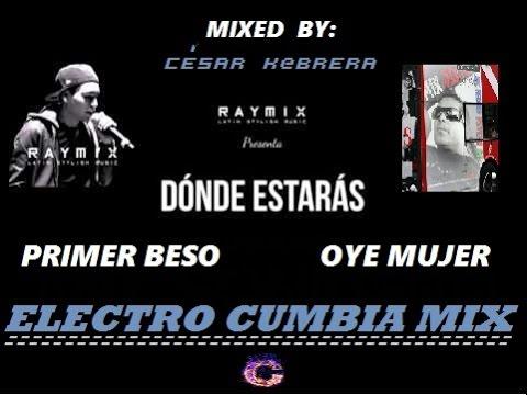 MIX / ELECTRO CUMBIA !! Raymix   primer beso - dónde estarás - oye mujer/ By: César K@brera