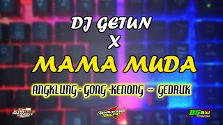 Download Lagu DJ GETUN  X  MAMA MUDA  | full bass 2020 | cipt MINPLUS mp3