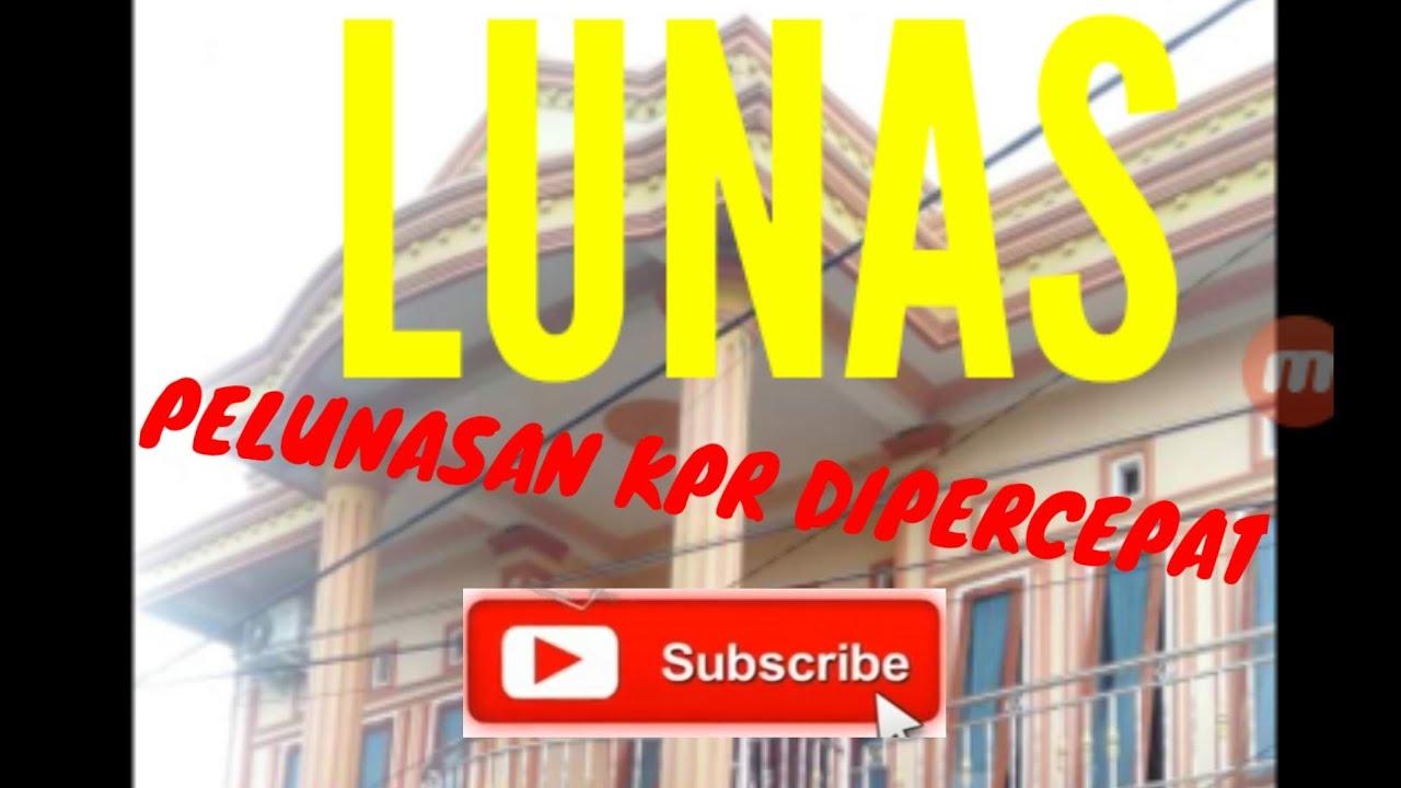 CARA PELUNASAN KPR BTN DI PERCEPAT RUMAH OVER KREDIT - YouTube