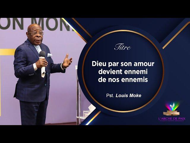 Dieu par son amour devient ennemi de nos ennemis – Pst Louis MOKE – Dimanche 20 Juin 2021