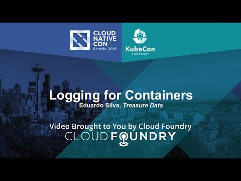 Logging for Containers by Eduardo Silva, Treasure Data