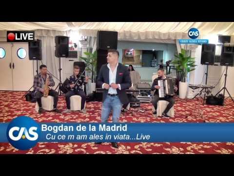 BOGDAN DE LA MADRID - CU CE M AM ALES IN VIATA (LIVE 2017)
