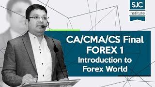 CA/ CMA/CS Final - FOREX 1   Introduction to Forex World by CA,CS,CIMA Satish Jalan Sir