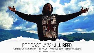Podcast #73: J.J. Reed / Entrepreneur / Mentor / Life Coach / Peopleoligist / Marketing Guru