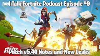 I Talk Fortnite Podcast #9 - Patch v5.40 Notes and New Leaks, Possible Power Chord Coming Back Soon?