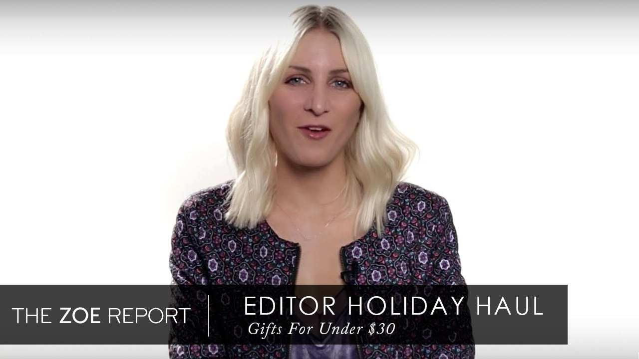 Editor Holiday Haul Gifts For Under 30 The Zoe Report