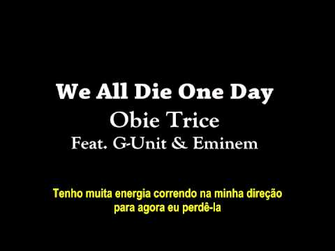 Obie Trice Feat. G-Unit & Eminem - We All Die One Day (Legendado)