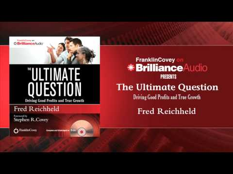 The Ultimate Question: Driving Good Profits and True Growth by Fred Reichheld