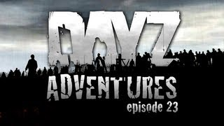 Dayz Adventures - Episode 23 - Baked Beans Baby