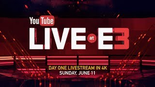 YouTube Live at E3 Day One: Sunday, June 11 - Livestream