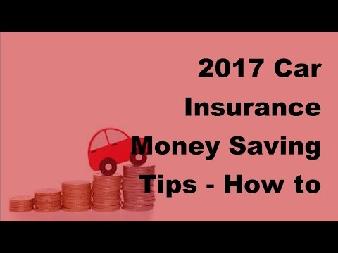 2017 Car Insurance Money Saving Tips  |  How to Save a Bundle on Your Car Insurance