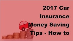 2017 Car Insurance Money Saving Tips     How to Save a Bundle on Your Car Insurance