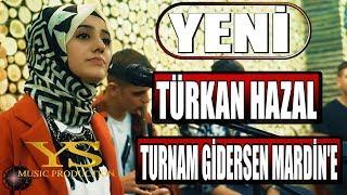 TÜRKAN HAZAL - Turnam Gidersen Mardin'e
