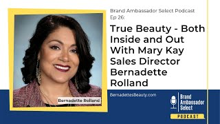 True Beauty -  Both Inside and Out With Mary Kay Sales Director Bernadette Rolland