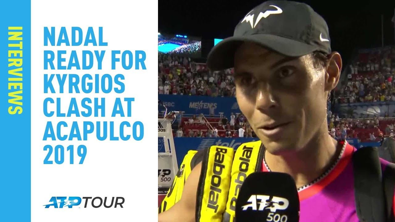 Nadal Kyrgios Will Be A Big Challenge In Acapulco 2019 Youtube