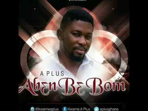 Abɛn Bɛ Bom  By Kwame A Plus Latest
