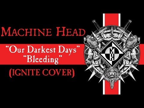 MACHINE HEAD - Our Darkest Days + Bleeding (IGNITE COVER)