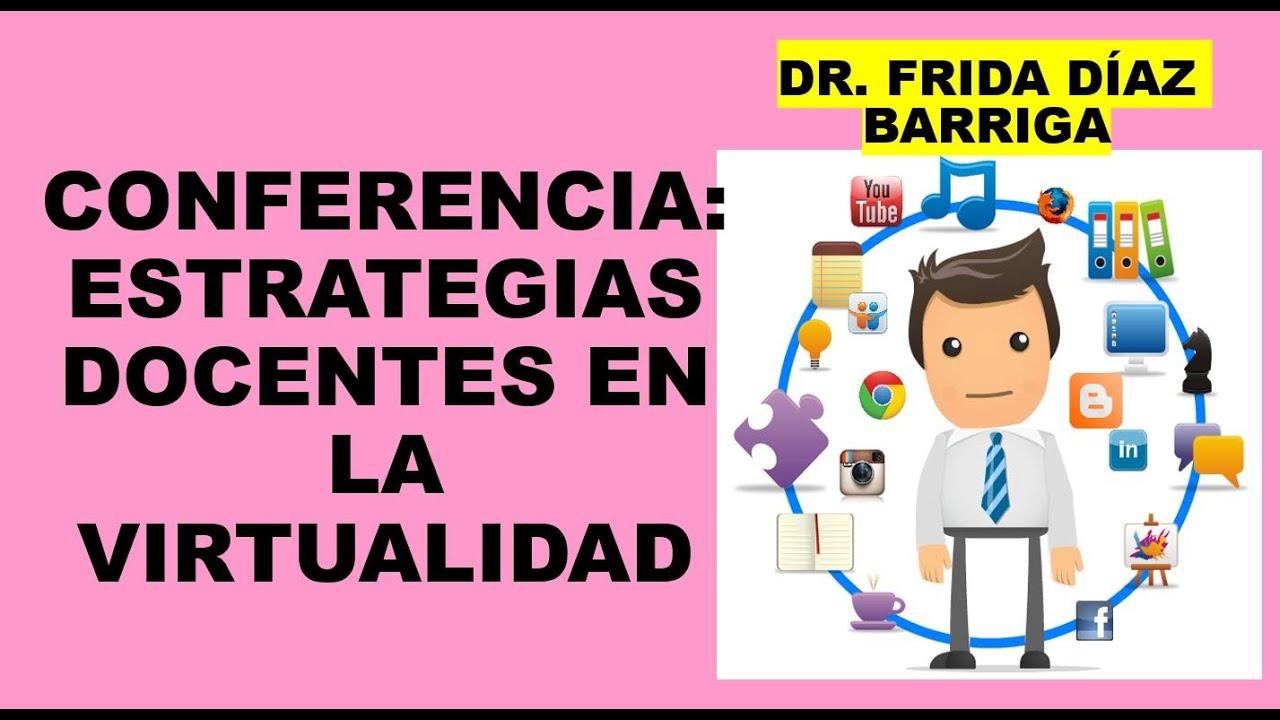 Soy Docente: CONFERENCIA: ESTRATEGIAS DOCENTES EN LA VIRTUALIDAD (DR. FRIDA DÍAZ BARRIGA)