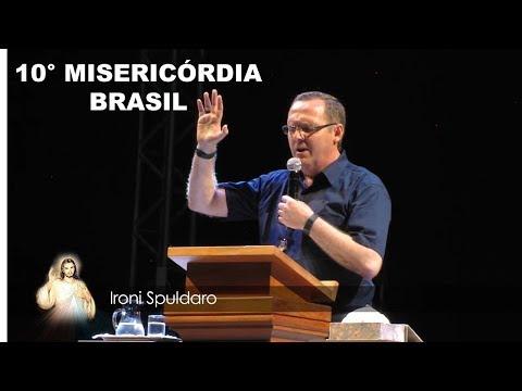 10° Misericórdia Brasil - Pregação Ironi Spuldaro 18/05/2019