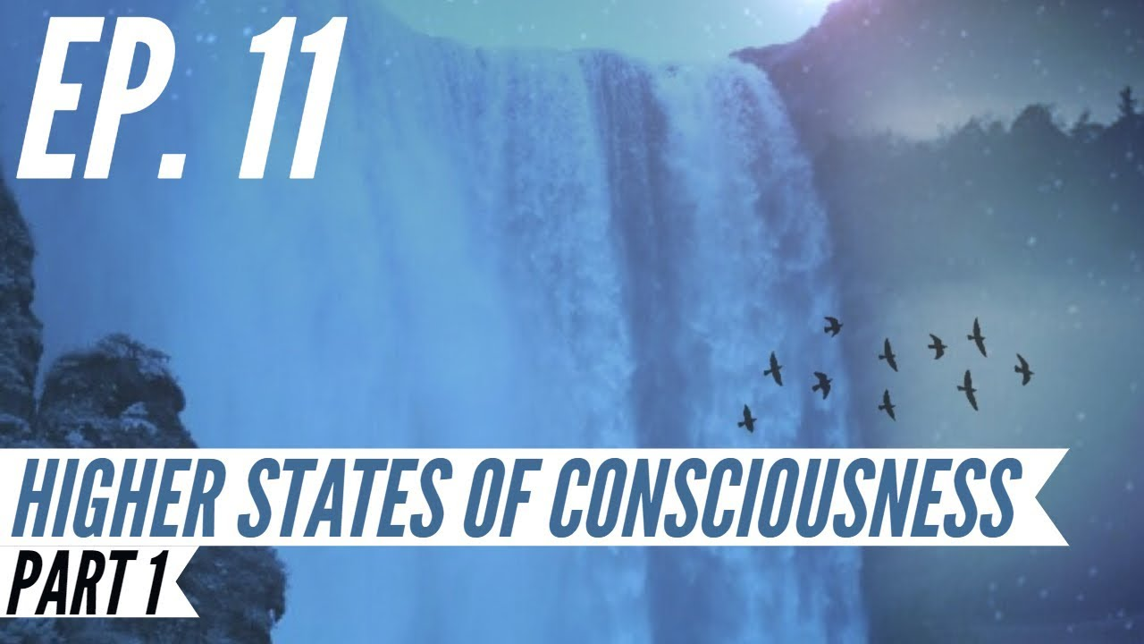 Ep  11 - Awakening from the Meaning Crisis - Higher States of  Consciousness, Part 1