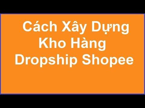 Cách Xây Dựng Kho Hàng Dropship Shopee Việt Nam