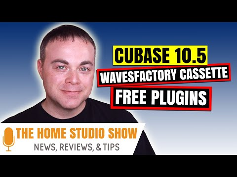 Cubase 10.5, Wavesfactory Cassette, Free VST Plugins & More - The Home Studio Show