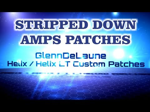 Line 6 Helix / Helix LT Stripped Down Amps Patches Part 1 - by Glenn Delaune