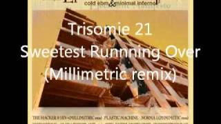 Trisomie 21 - The Sweetest Running Over (Millimetric remix) Unreleased