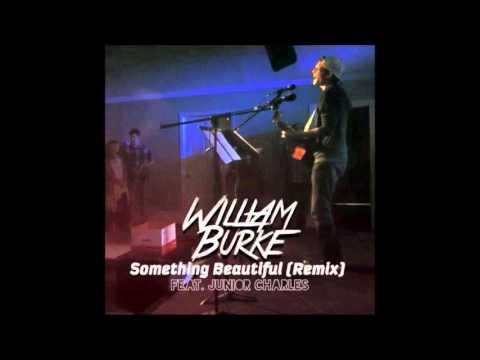 William Burke -Something Beautiful (Remix) Feat. Junior Charles