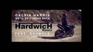 Calvin Harris feat. Example -- Well Be Coming Back ( Dj Hardwich  MashUp Mix )