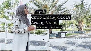 Cinto Tasangkuik Di Awang Awang - Rayola ( Jelviana Risa Cover )