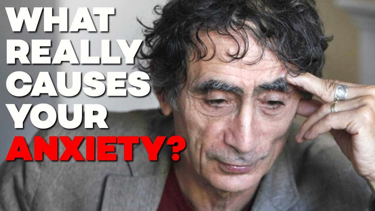 What The REAL Cause of Your Anxiety Is and What To Do About it | Gabor Maté