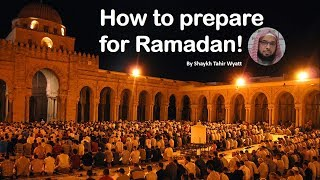 How to Prepare for Ramadan! by Shaykh Dr Tahir Wyatt