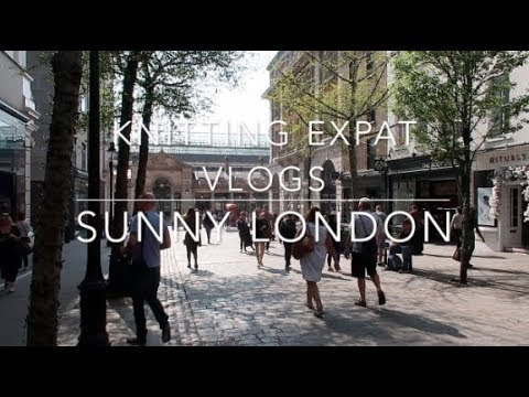 Knitting Expat Vlogs - A Sunny London - Weekend Vlog